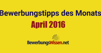 Bewerbungstipps im April 2016