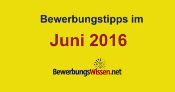 Tipps zur Bewerbung im Juni 2016