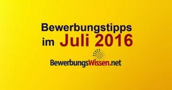 Tipps zur Bewerbung im Juli 2016